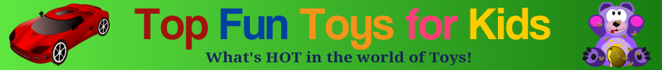 Top Fun Toys for Kids